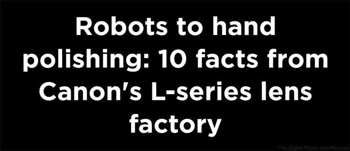 10 Facts from Canon's L-Series Lens Factory