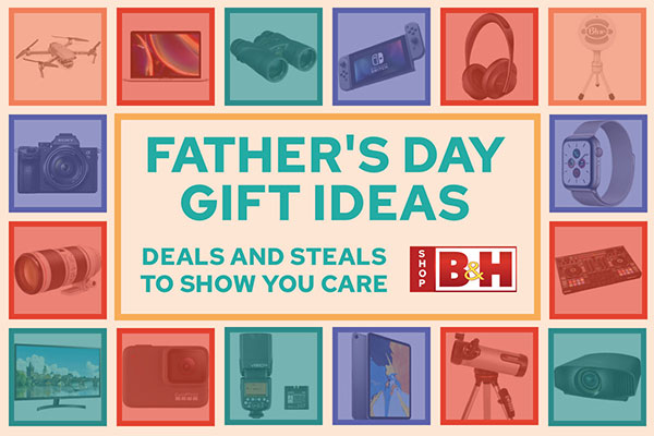 Father's Day Gift Ideas at B&H